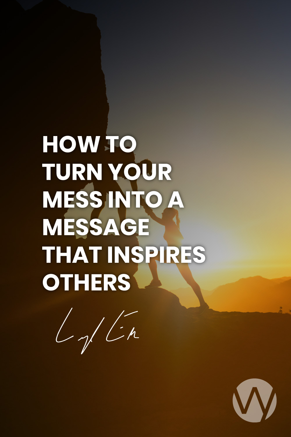How to Turn Your Mess into a Message that Inspires Others